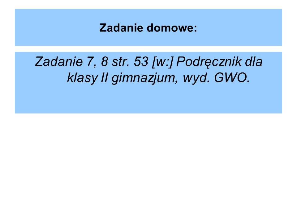 Zadanie 7, 8 str. 53 [w:] Podręcznik dla klasy II gimnazjum, wyd. GWO.